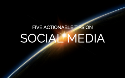 Five Actionable Social Media Tips to Use Right Now